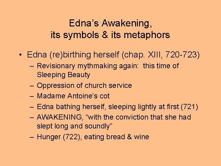 Edna's Awakening, its symbols & its metaphors • Edna (re)birthing herself (chap. XIII, 720
