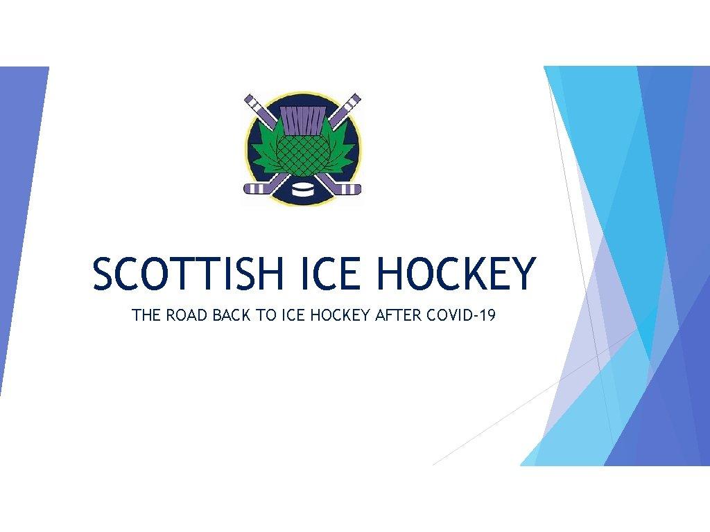 SCOTTISH ICE HOCKEY THE ROAD BACK TO ICE HOCKEY AFTER COVID-19