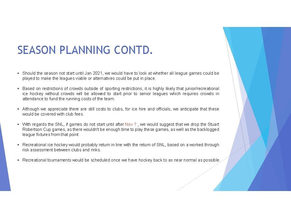 SEASON PLANNING CONTD. • Should the season not start until Jan 2021, we would