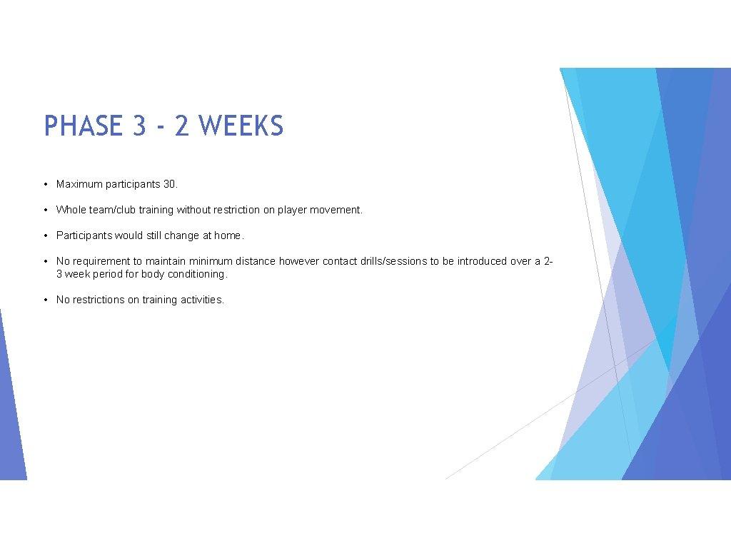 PHASE 3 - 2 WEEKS • Maximum participants 30. • Whole team/club training without