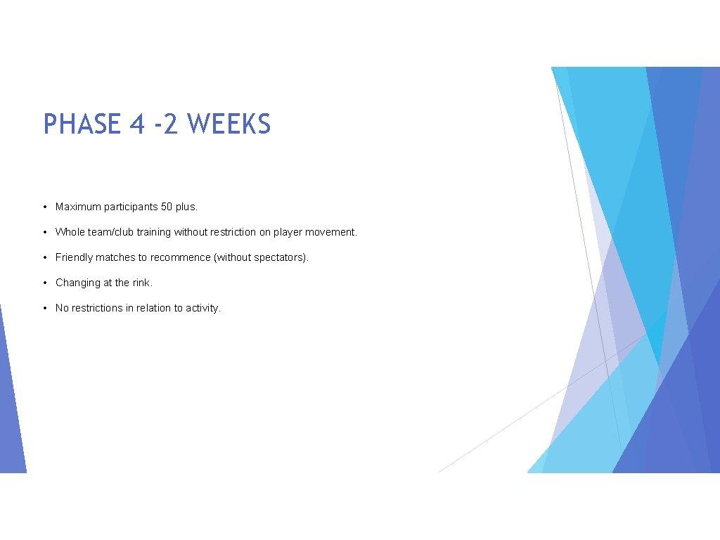 PHASE 4 -2 WEEKS • Maximum participants 50 plus. • Whole team/club training without