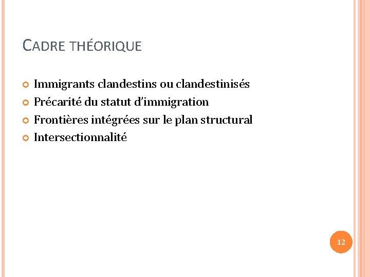 CADRE THÉORIQUE Immigrants clandestins ou clandestinisés Précarité du statut d'immigration Frontières intégrées sur le
