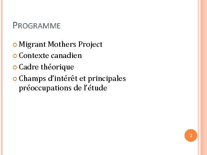 PROGRAMME Migrant Mothers Project Contexte canadien Cadre théorique Champs d'intérêt et principales préoccupations de