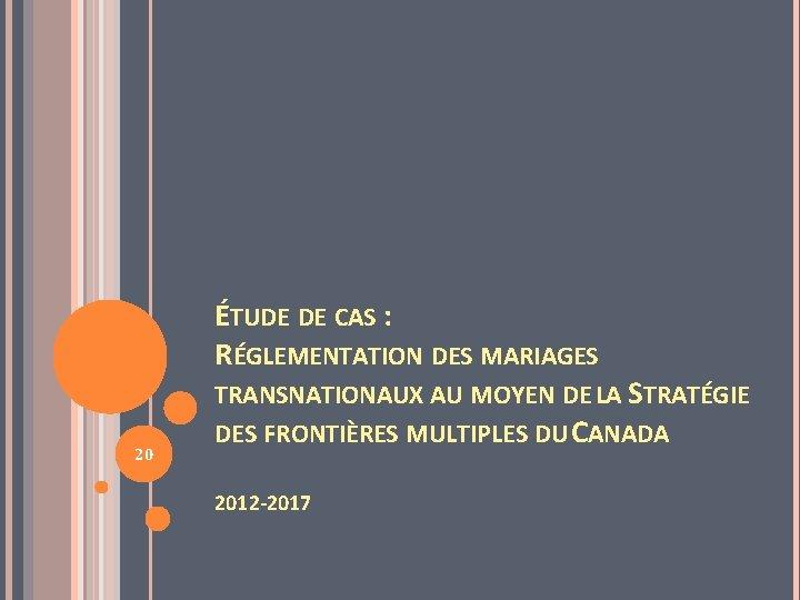 20 ÉTUDE DE CAS : RÉGLEMENTATION DES MARIAGES TRANSNATIONAUX AU MOYEN DE LA STRATÉGIE