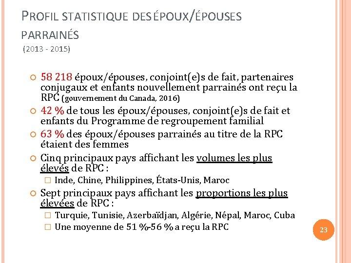 PROFIL STATISTIQUE DES ÉPOUX/ÉPOUSES PARRAINÉS (2013 - 2015) 58 218 époux/épouses, conjoint(e)s de fait,