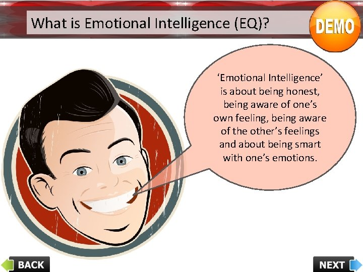 What is Emotional Intelligence (EQ)? 'Emotional Intelligence' is about being honest, being aware of
