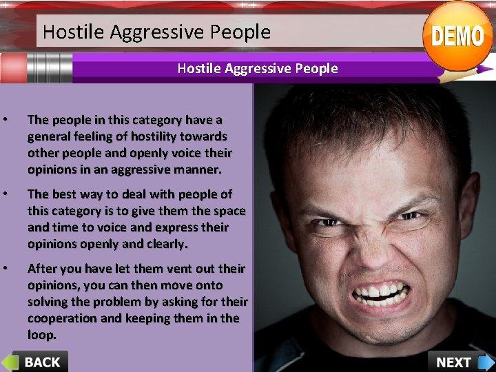 Hostile Aggressive People • The people in this category have a general feeling of