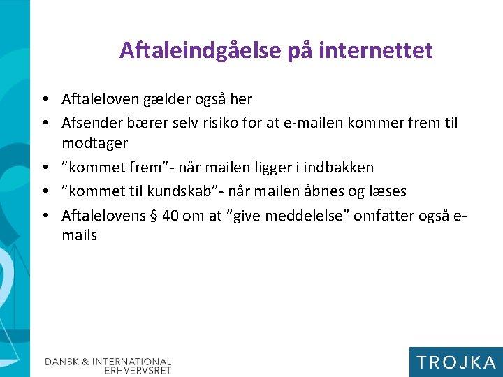 Aftaleindgåelse på internettet • Aftaleloven gælder også her • Afsender bærer selv risiko for