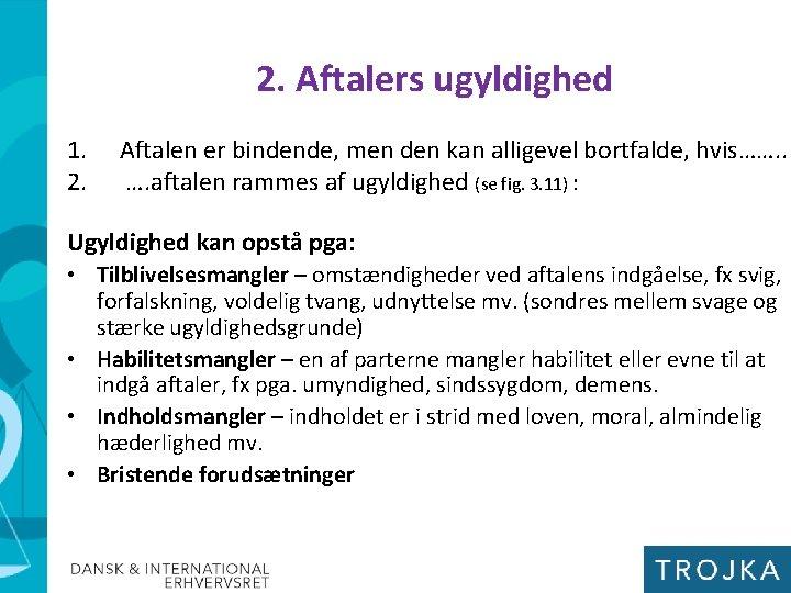 2. Aftalers ugyldighed 1. 2. Aftalen er bindende, men den kan alligevel bortfalde, hvis…….