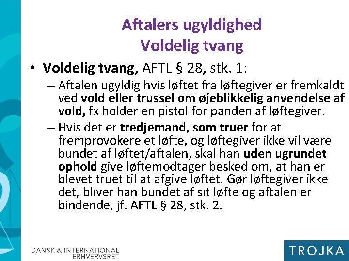Aftalers ugyldighed Voldelig tvang • Voldelig tvang, AFTL § 28, stk. 1: – Aftalen