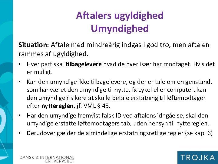 Aftalers ugyldighed Umyndighed Situation: Aftale med mindreårig indgås i god tro, men aftalen rammes