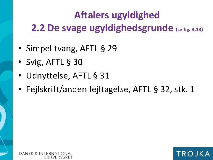 Aftalers ugyldighed 2. 2 De svage ugyldighedsgrunde (se fig. 3. 13) • • Simpel