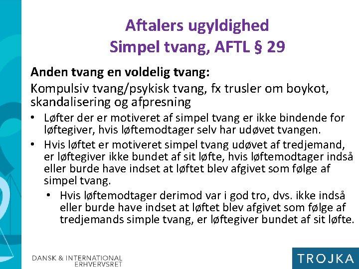 Aftalers ugyldighed Simpel tvang, AFTL § 29 Anden tvang en voldelig tvang: Kompulsiv tvang/psykisk