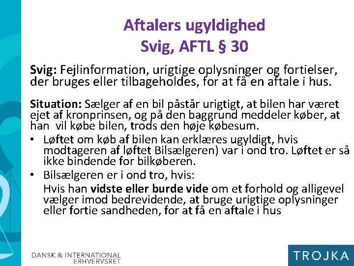 Aftalers ugyldighed Svig, AFTL § 30 Svig: Fejlinformation, urigtige oplysninger og fortielser, der bruges