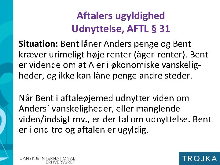 Aftalers ugyldighed Udnyttelse, AFTL § 31 Situation: Bent låner Anders penge og Bent kræver