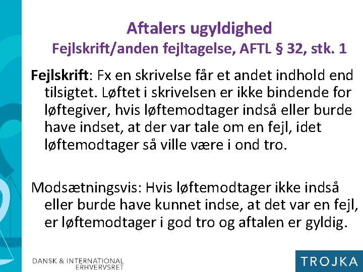 Aftalers ugyldighed Fejlskrift/anden fejltagelse, AFTL § 32, stk. 1 Fejlskrift: Fx en skrivelse får