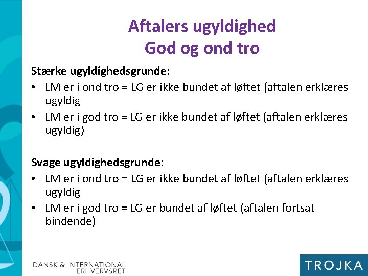 Aftalers ugyldighed God og ond tro Stærke ugyldighedsgrunde: • LM er i ond tro