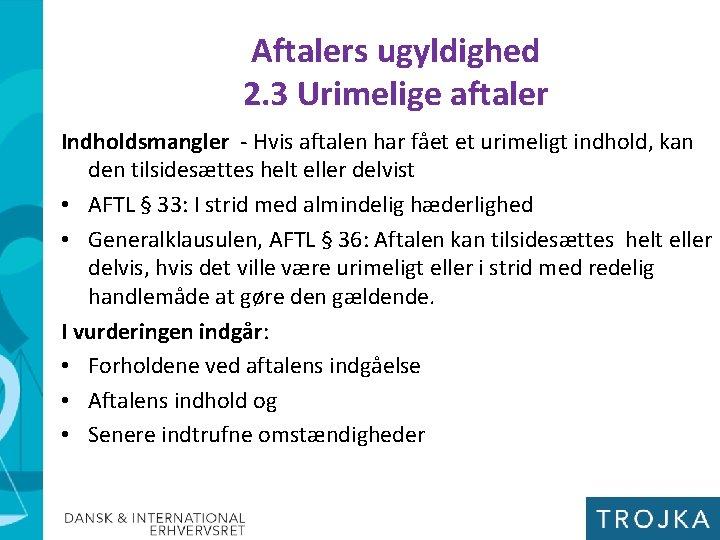 Aftalers ugyldighed 2. 3 Urimelige aftaler Indholdsmangler - Hvis aftalen har fået et urimeligt