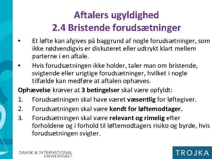 Aftalers ugyldighed 2. 4 Bristende forudsætninger Et løfte kan afgives på baggrund af nogle