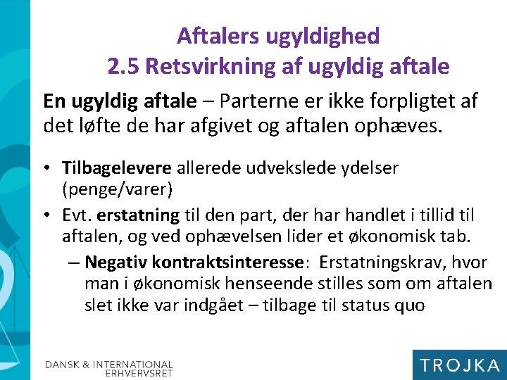 Aftalers ugyldighed 2. 5 Retsvirkning af ugyldig aftale En ugyldig aftale – Parterne er