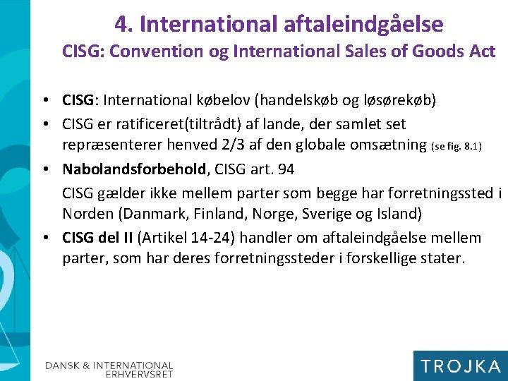 4. International aftaleindgåelse CISG: Convention og International Sales of Goods Act • CISG: International