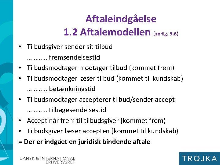 Aftaleindgåelse 1. 2 Aftalemodellen (se fig. 3. 6) • Tilbudsgiver sender sit tilbud ………….