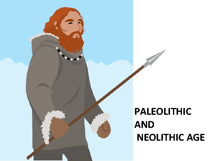 PALEOLITHIC AND NEOLITHIC AGE