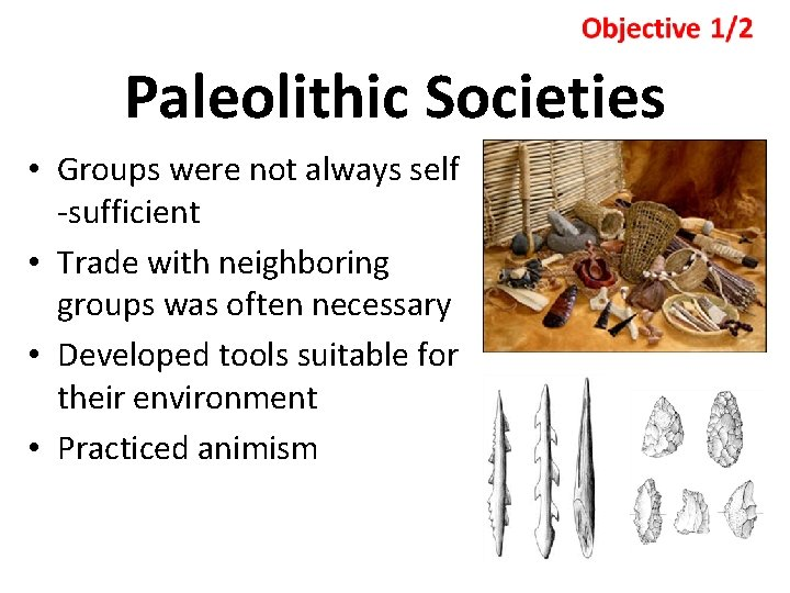 Paleolithic Societies • Groups were not always self -sufficient • Trade with neighboring groups