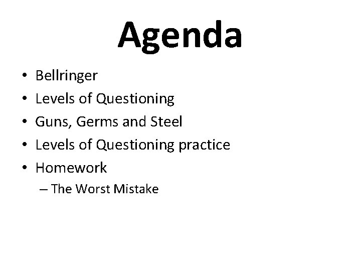 Agenda • • • Bellringer Levels of Questioning Guns, Germs and Steel Levels of