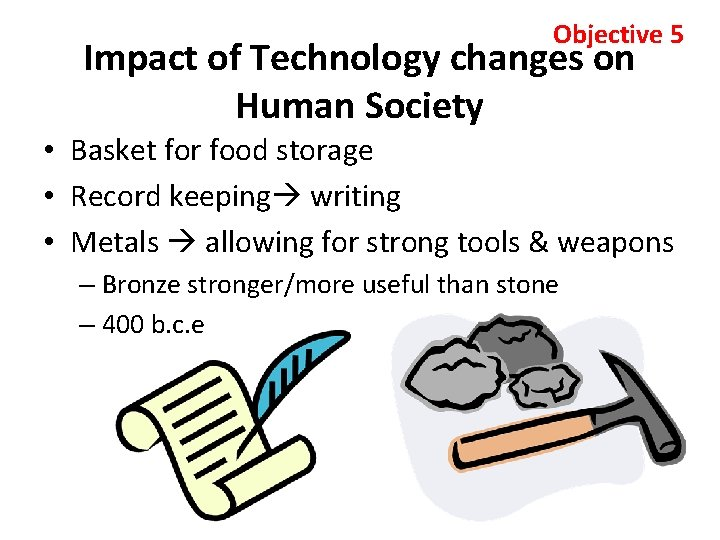Objective 5 Impact of Technology changes on Human Society • Basket for food storage