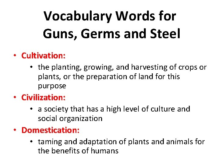 Vocabulary Words for Guns, Germs and Steel • Cultivation: • the planting, growing, and