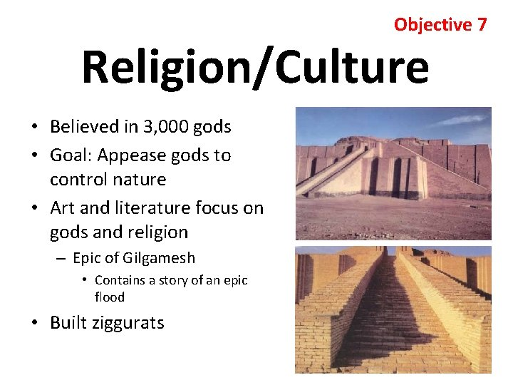 Objective 7 Religion/Culture • Believed in 3, 000 gods • Goal: Appease gods to