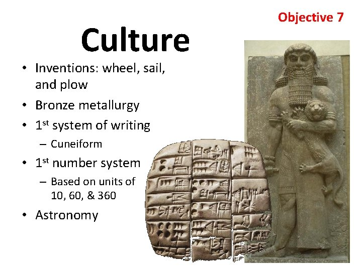 Culture • Inventions: wheel, sail, and plow • Bronze metallurgy • 1 st system