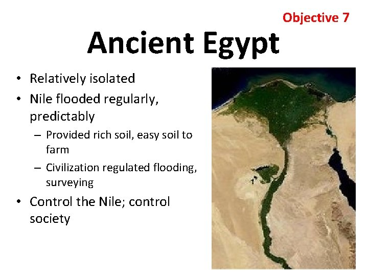 Ancient Egypt • Relatively isolated • Nile flooded regularly, predictably – Provided rich soil,