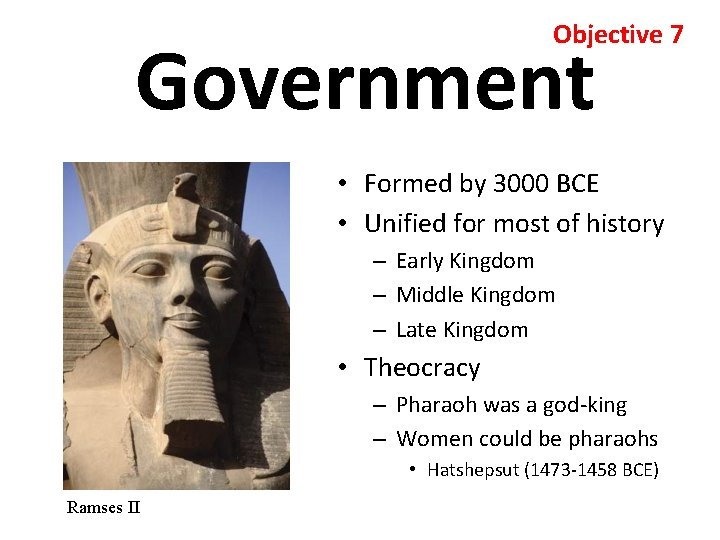 Objective 7 Government • Formed by 3000 BCE • Unified for most of history