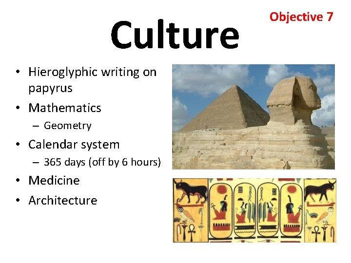 Culture • Hieroglyphic writing on papyrus • Mathematics – Geometry • Calendar system –