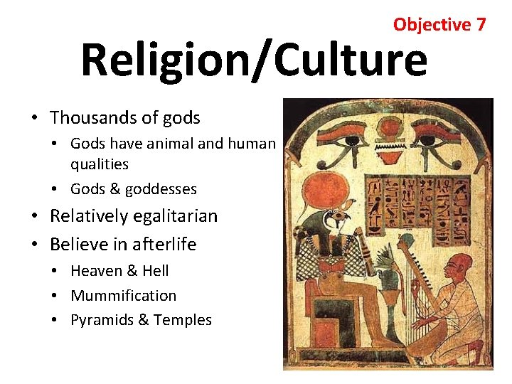 Objective 7 Religion/Culture • Thousands of gods • Gods have animal and human qualities