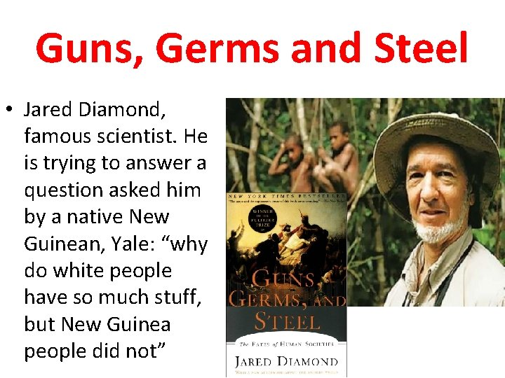 Guns, Germs and Steel • Jared Diamond, famous scientist. He is trying to answer