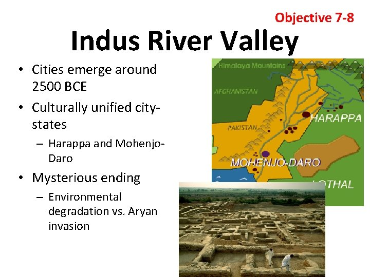 Objective 7 -8 Indus River Valley • Cities emerge around 2500 BCE • Culturally