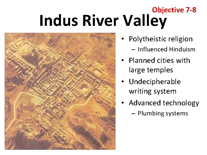 Objective 7 -8 Indus River Valley • Polytheistic religion – Influenced Hinduism • Planned