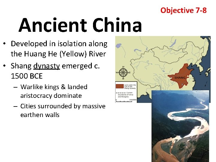 Ancient China • Developed in isolation along the Huang He (Yellow) River • Shang