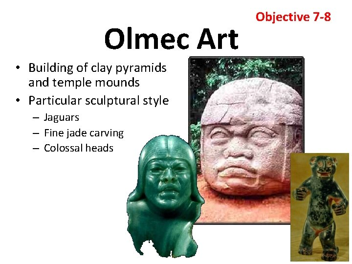 Olmec Art • Building of clay pyramids and temple mounds • Particular sculptural style