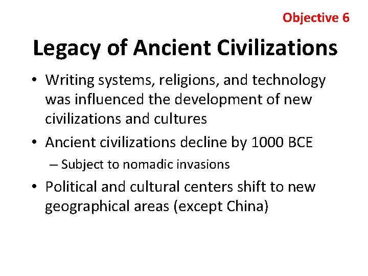 Objective 6 Legacy of Ancient Civilizations • Writing systems, religions, and technology was influenced