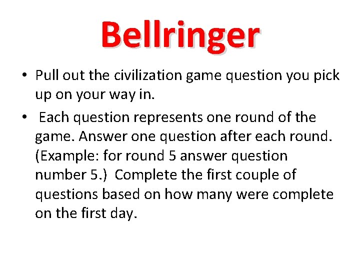 Bellringer • Pull out the civilization game question you pick up on your way