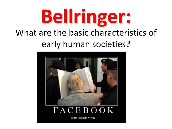 Bellringer: What are the basic characteristics of early human societies?
