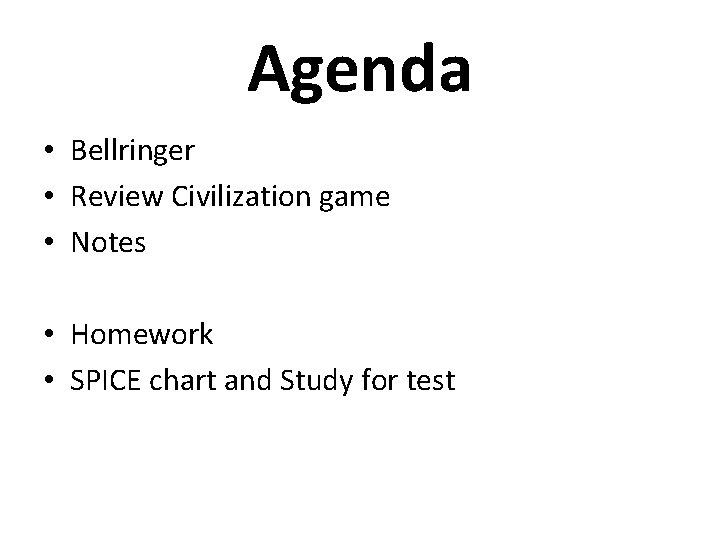 Agenda • Bellringer • Review Civilization game • Notes • Homework • SPICE chart