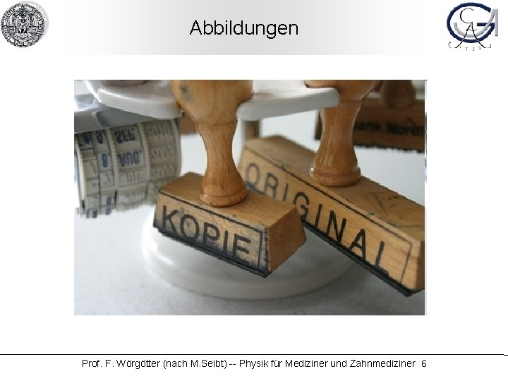 Abbildungen Prof. F. Wörgötter (nach M. Seibt) -- Physik für Mediziner und Zahnmediziner 6
