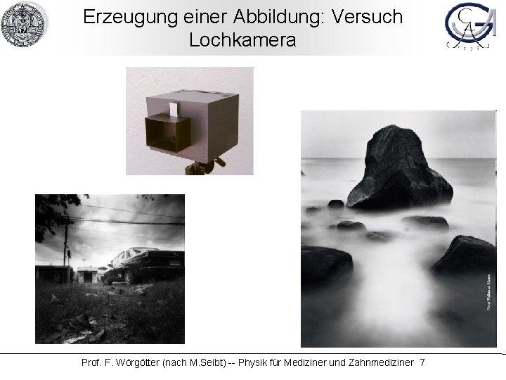 Erzeugung einer Abbildung: Versuch Lochkamera Prof. F. Wörgötter (nach M. Seibt) -- Physik für