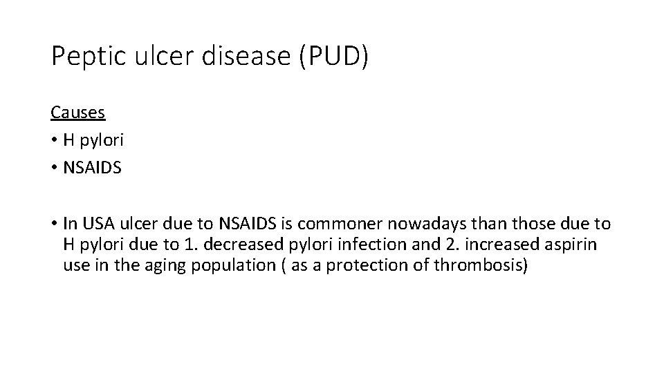 Peptic ulcer disease (PUD) Causes • H pylori • NSAIDS • In USA ulcer