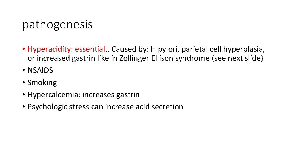 pathogenesis • Hyperacidity: essential. . Caused by: H pylori, parietal cell hyperplasia, or increased